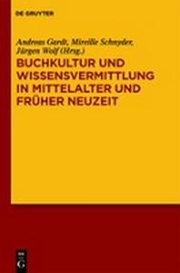 Buchkultur Und Wissensvermittlung in Mittelalter Und Fruher Neuzeit