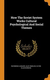 How the Soviet System Works Cultural Psychological and Social Themes