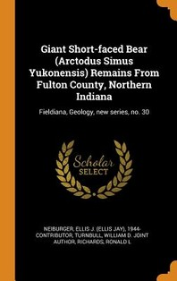 Giant Short-faced Bear (Arctodus Simus Yukonensis) Remains From Fulton County, Northern Indiana