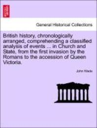 British History, Chronologically Arranged, Comprehending a Classified Analysis of Events ... in Church and State, from the First Invasion by the Roman