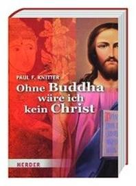 Ohne Buddha waere ich kein Christ