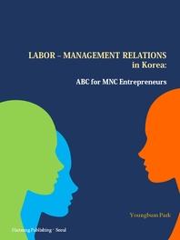 LABOR-MANAGEMENT RELATIONS in Korea : ABC for MNC Entrepreneurs