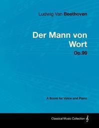 Ludwig Van Beethoven - Der Mann Von Wort - Op.99 - A Score for Voice and Piano