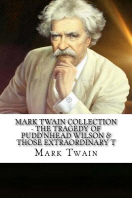 Mark Twain Collection - The Tragedy of Pudd'nhead Wilson & Those Extraordinary T
