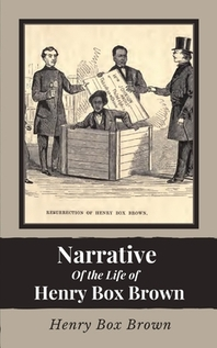 Narrative of the Life of Henry Brown Box