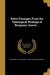 Select Passages from the Theological Writings of Benjamin Jowett ...
