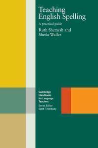 Teaching English Spelling : A Practical Guide (Cambridge Handbooks for Language Teachers)