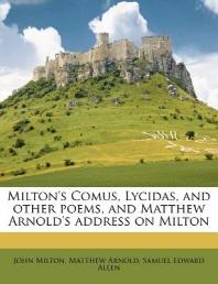 Milton's Comus, Lycidas, and Other Poems, and Matthew Arnold's Address on Milton