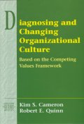 Diagnosing and Changing Organizational Culture : Based on the Competing Values Framework (Addison-We