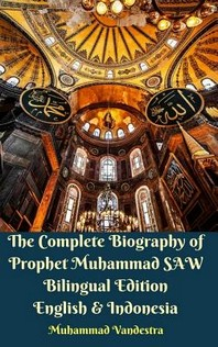 The Complete Biography of Prophet Muhammad SAW Bilingual Edition English and Indonesia Hardcover Version