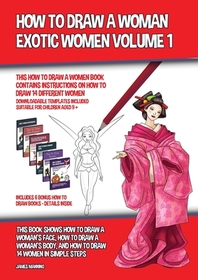 How to Draw a Woman - Exotic Women Volume 1 (This How to Draw a Women Book Contains Instructions on How to Draw 14 Different Women)