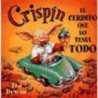 Crispin, el Cerdito Que Lo Tenia Todo = Crispin, the Pig Who Had It All