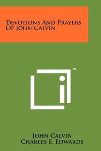 Devotions And Prayers Of John Calvin