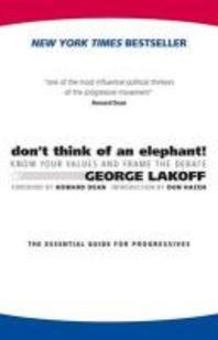 Don't Think of an Elephant : Know Your Values and Frame the Debate-The Essential Guide for Progressi