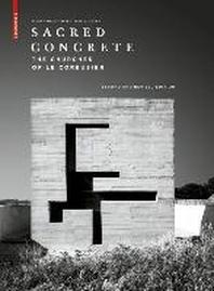 Sacred Concrete : The Churches of Le Corbusier