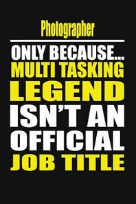 Photographer Only Because Multi Tasking Legend Isn't an Official Job Title