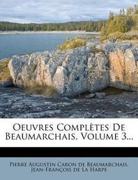Oeuvres Completes de Beaumarchais, Volume 3...