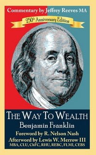 The Way to Wealth Benjamin Franklin 250th Anniversary Edition