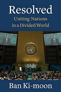 Resolved : Uniting Nations in a Divided World (전 유엔사무총장 반기문 회고록)