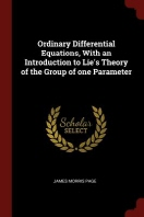 Ordinary Differential Equations, with an Introduction to Lie's Theory of the Group of One Parameter