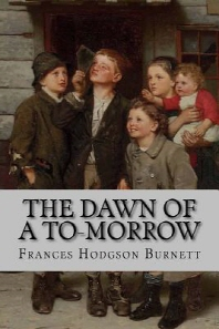 The Dawn of a To-Morrow Frances Hodgson Burnett