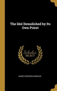 The Idol Demolished by Its Own Priest