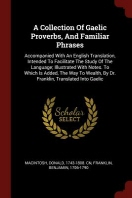 A Collection of Gaelic Proverbs, and Familiar Phrases