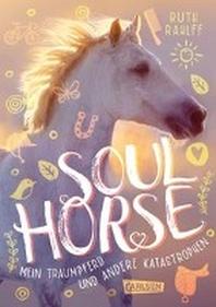 Soulhorse 1: Mein Traumpferd und andere Katastrophen