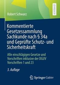 Kommentierte Gesetzessammlung Sachkunde nach ¡× 34a und Gepruefte Schutz- und Sicherheitskraft