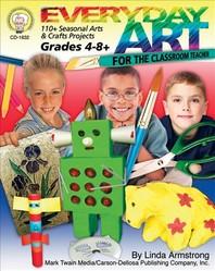 Everyday Art for the Classroom Teacher, Grades 4 - 8