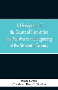 A Discription of the Coasts of East Africa and Malabar in the Beginning of the Sixteenth Century
