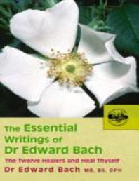 The Essential Writings of Dr. Edward Bach