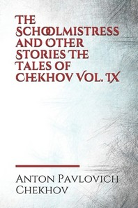 The Schoolmistress and Other Stories The Tales of Chekhov Vol. IX