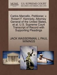 Carlos Marcello, Petitioner, V. Robert F. Kennedy, Attorney General of the United States, et al. U.S. Supreme Court Transcript of Record with Supporti