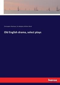 Old English drama, select plays