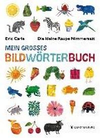 Die kleine Raupe Nimmersatt - Mein grosses Bildwoerterbuch