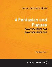 4 Fantasias and Fugues By Bach - BWV 904 BWV 944 BWV 906 BWV 905 - For Solo Piano