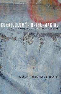 Curriculum*-in-the-Making; A Post-constructivist Perspective