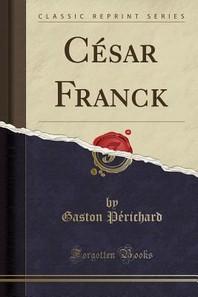 Cesar Franck (Classic Reprint)