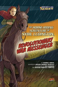 The Horse-Riding Adventure of Sybil Ludington, Revolutionary War Messenger