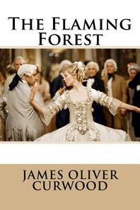 The Flaming Forest James Oliver Curwood
