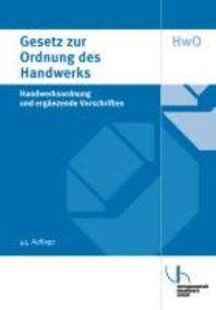 Gesetz zur Ordnung des Handwerks (Handwerksordnung) und ergaenzende Vorschriften