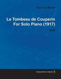 Le Tombeau de Couperin by Maurice Ravel for Solo Piano (1917) M.68