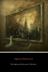 The Algernon Blackwood Collection