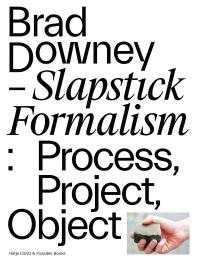 Brad Downey: Slapstick Formalism