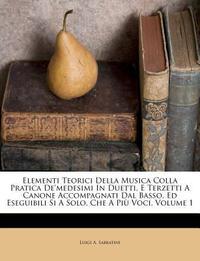 Elementi Teorici Della Musica Colla Pratica de'Medesimi in Duetti, E Terzetti a Canone Accompagnati Dal Basso, Ed Eseguibili Si a Solo, Che a Pi Voci,