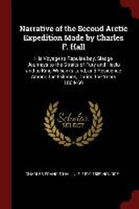 Narrative of the Second Arctic Expedition Made by Charles F. Hall