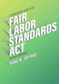 A Comprehensive Guide to the Fair Labor Standards ACT for Public Employers