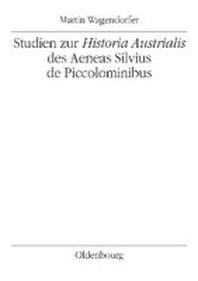 Studien zur Historia Austrialis des Aeneas Silvius de Piccolominibus