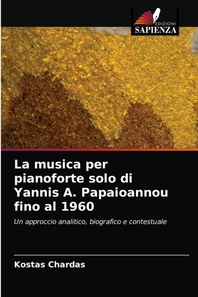 La musica per pianoforte solo di Yannis A. Papaioannou fino al 1960